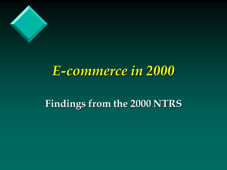 E-commerce in 2000 Findings from the 2000 NTRS