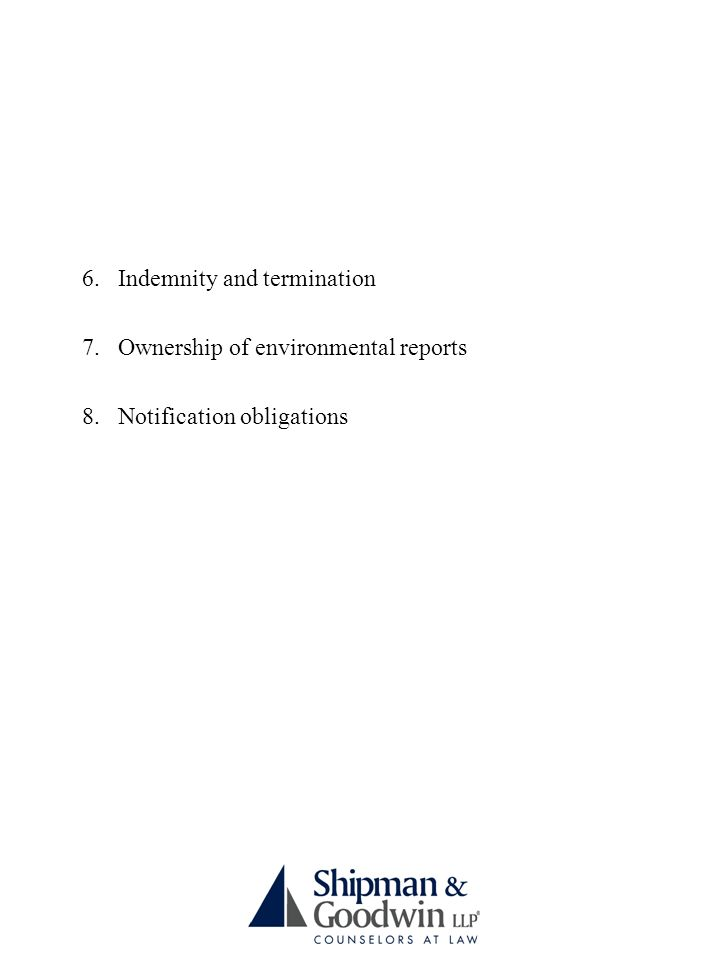 6.Indemnity and termination 7.Ownership of environmental reports 8.Notification obligations