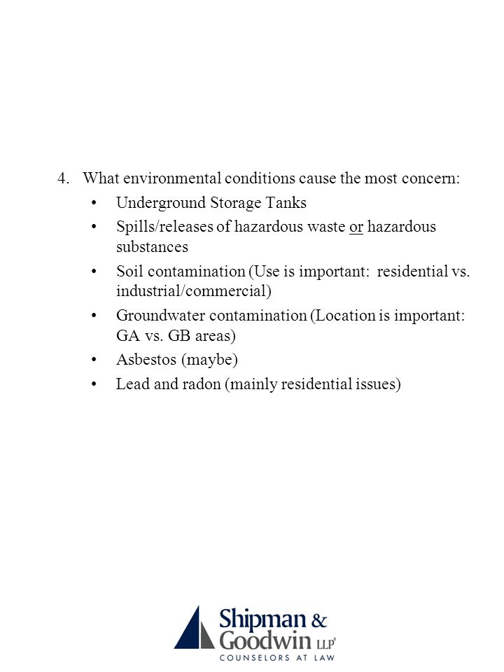4.What environmental conditions cause the most concern: Underground Storage Tanks Spills/releases of hazardous waste or hazardous substances Soil contamination (Use is important: residential vs.