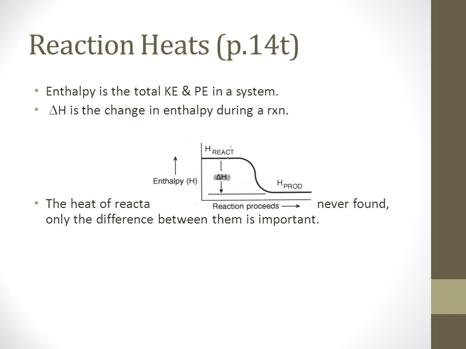 Reaction Heats (p.14t) Enthalpy is the total KE & PE in a system.