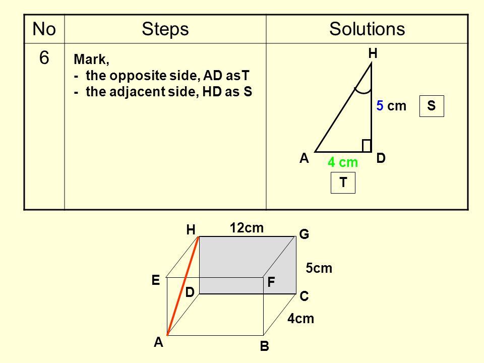 NoStepsSolutions 6 Mark, - the opposite side, AD asT - the adjacent side, HD as S H DA 5 cm 4 cm S T 5cm B A C D E H G F 4cm 12cm