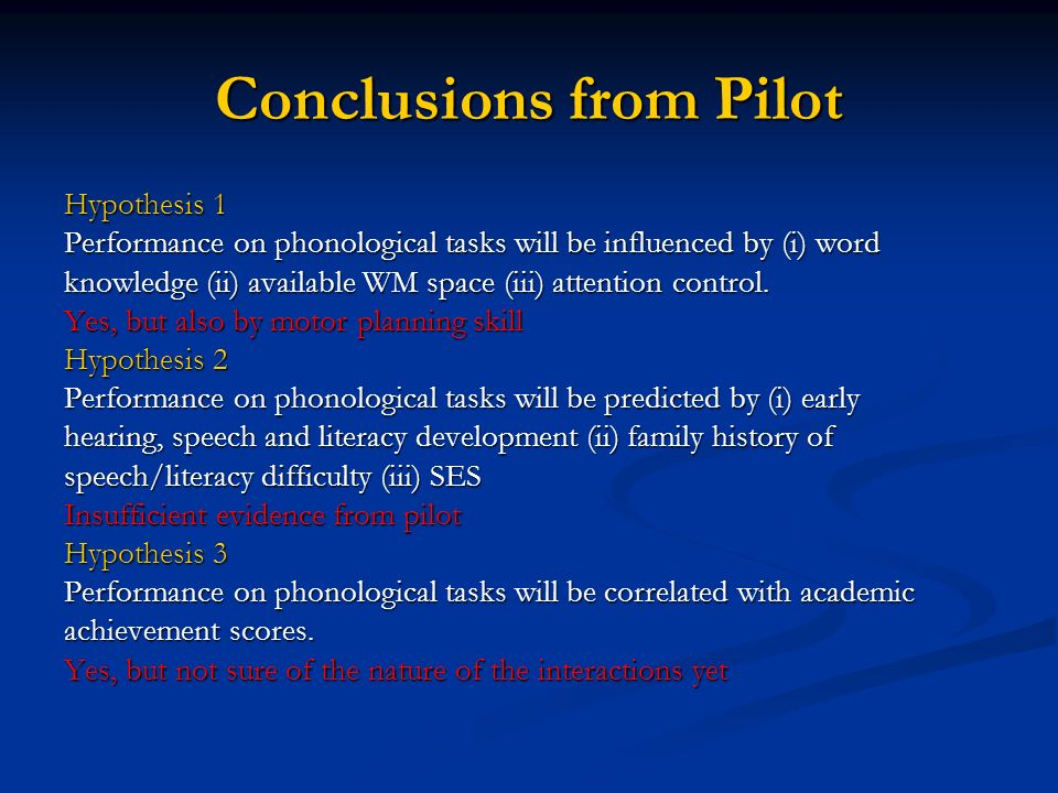 Conclusions from Pilot Hypothesis 1 Performance on phonological tasks will be influenced by (i) word knowledge (ii) available WM space (iii) attention control.