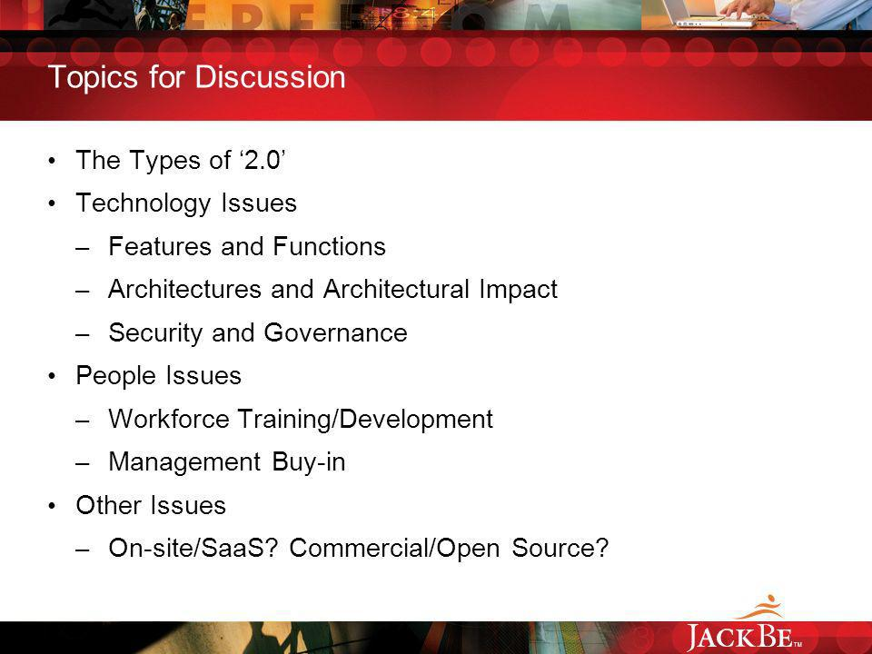 TM Topics for Discussion The Types of 2.0 Technology Issues – Features and Functions – Architectures and Architectural Impact – Security and Governanc