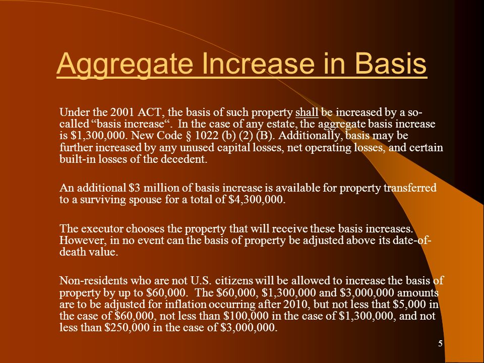 5 Aggregate Increase in Basis Under the 2001 ACT, the basis of such property shall be increased by a so- called basis increase.