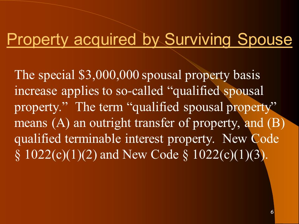 6 Property acquired by Surviving Spouse The special $3,000,000 spousal property basis increase applies to so-called qualified spousal property.