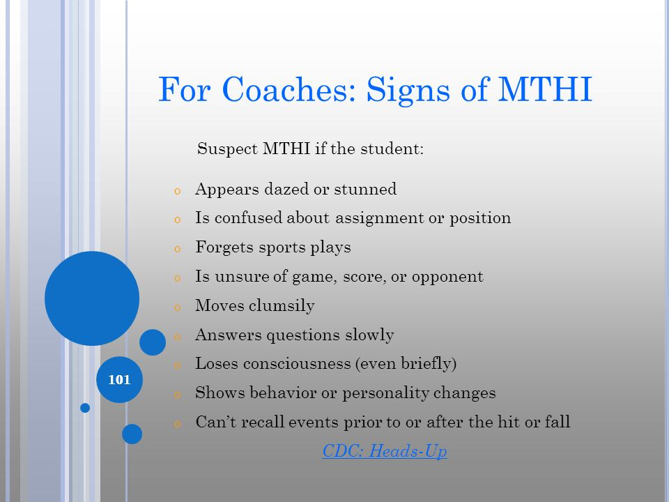 101 For Coaches: Signs of MTHI Suspect MTHI if the student: o Appears dazed or stunned o Is confused about assignment or position o Forgets sports pla