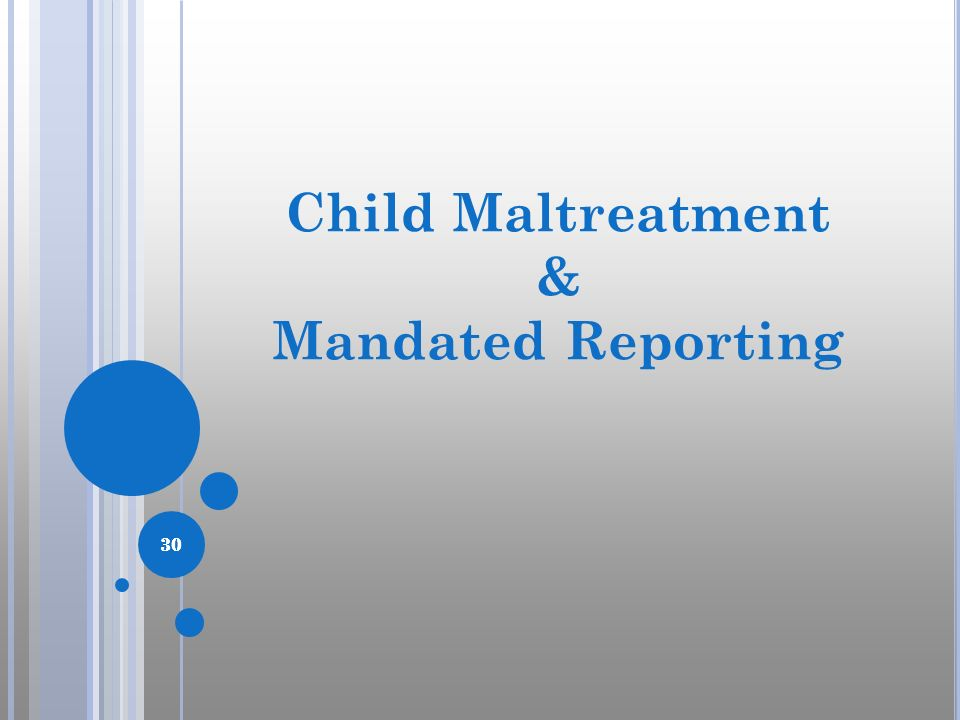 30 Child Maltreatment & Mandated Reporting 30