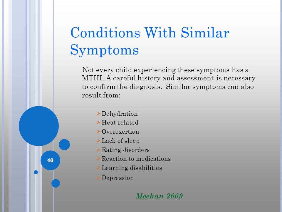 40 Conditions With Similar Symptoms Not every child experiencing these symptoms has a MTHI. A careful history and assessment is necessary to confirm t