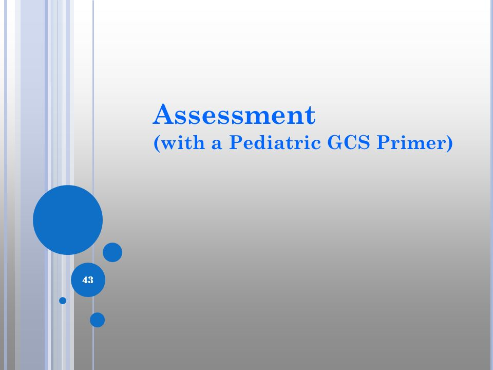 43 Assessment (with a Pediatric GCS Primer) 43