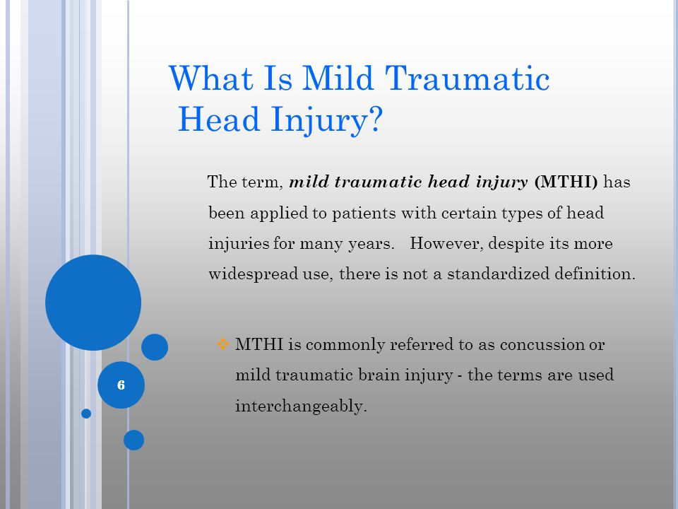 666 What Is Mild Traumatic Head Injury? The term, mild traumatic head injury (MTHI) has been applied to patients with certain types of head injuries f