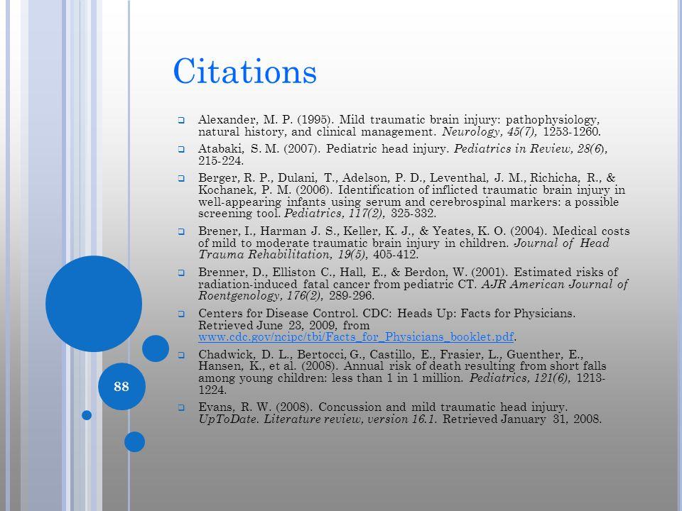 Citations Alexander, M. P. (1995). Mild traumatic brain injury: pathophysiology, natural history, and clinical management. Neurology, 45(7), 1253-1260