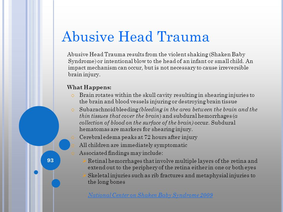 Abusive Head Trauma Abusive Head Trauma results from the violent shaking (Shaken Baby Syndrome) or intentional blow to the head of an infant or small