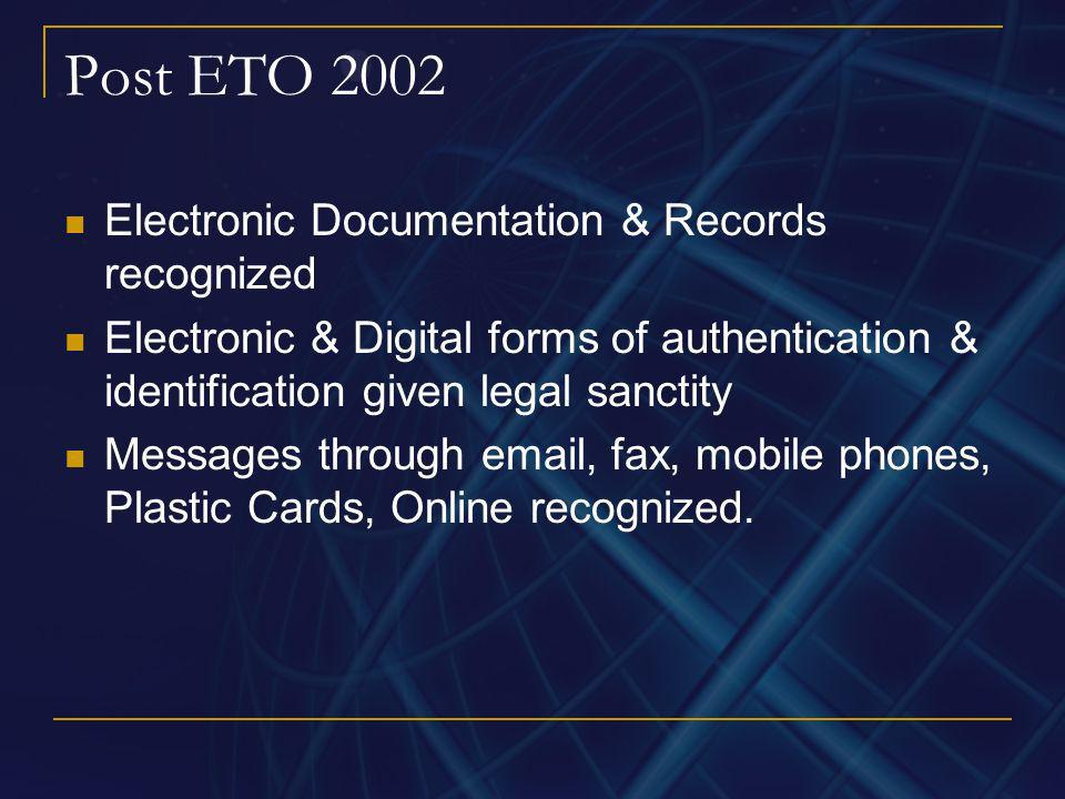 Post ETO 2002 Electronic Documentation & Records recognized Electronic & Digital forms of authentication & identification given legal sanctity Message