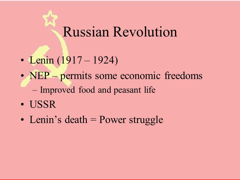 Russian Revolutions The February Revolution of 1917 Displaced Czar Nicholas II of Russia –He was the final czar Attempt to establish a liberal government –The Provisional Government (Feb – October) The October Revolution Bolshevik party(Lenin led) –Coup to overthrow the Provisional Government Revolution in the name of the Soviets –Soviets – workers council Most occurs in Moscow but also in rural areas –Peasants seized and redistributed land.