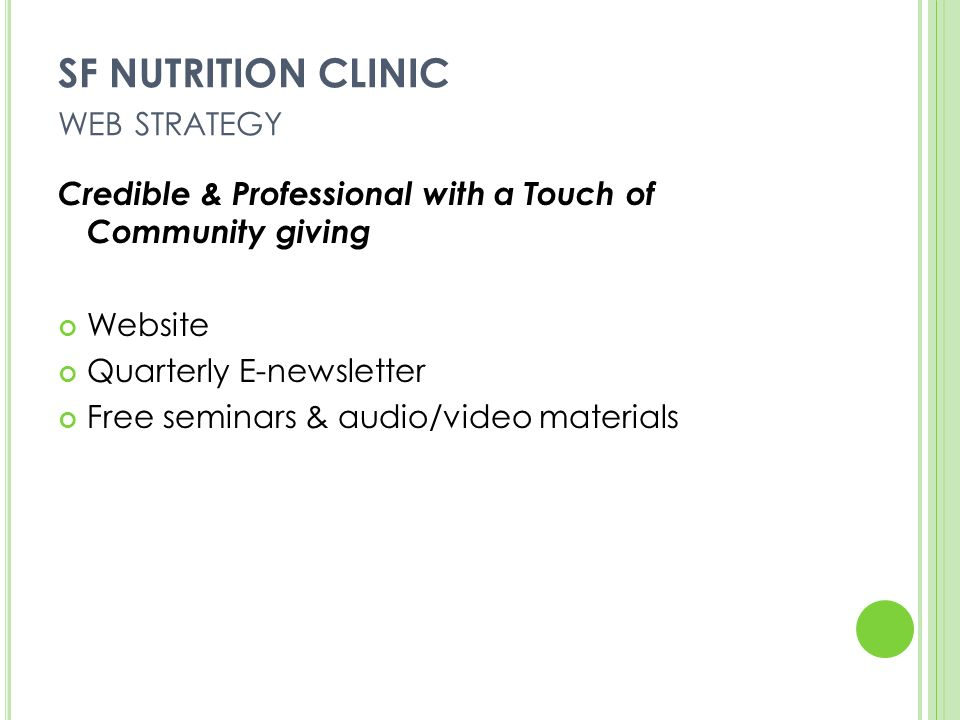 SF NUTRITION CLINIC WEB STRATEGY Credible & Professional with a Touch of Community giving Website Quarterly E-newsletter Free seminars & audio/video materials