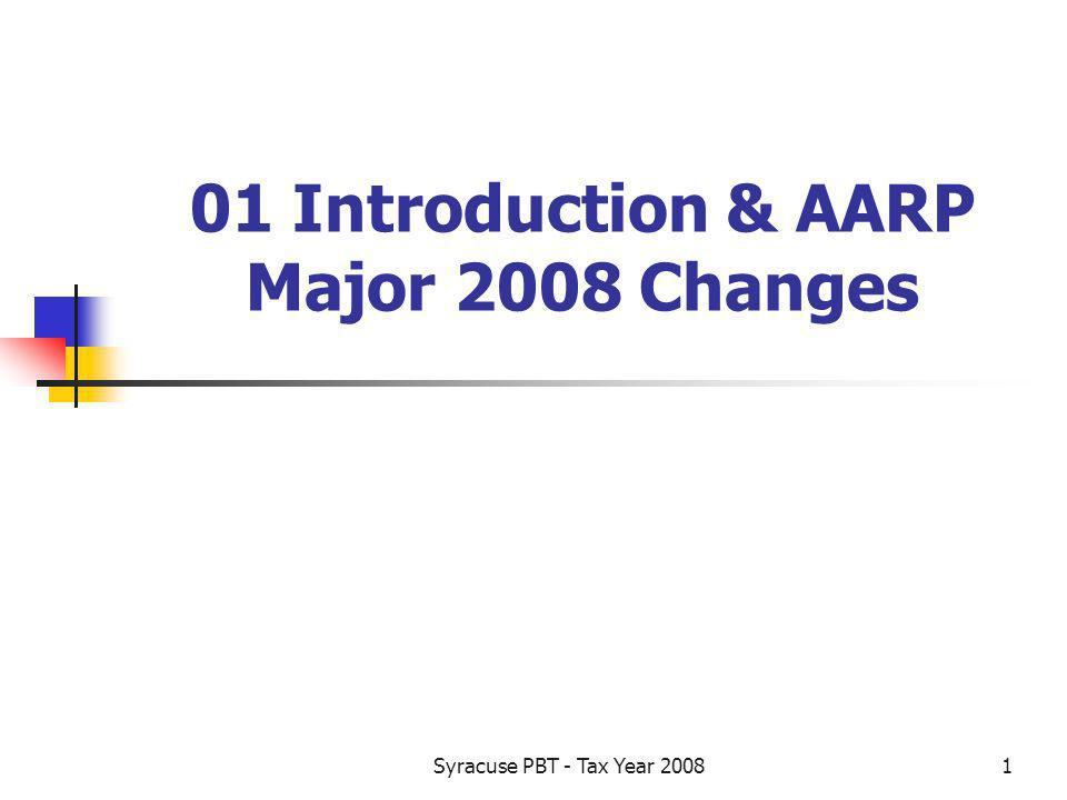 Syracuse PBT - Tax Year Introduction & AARP Major 2008 Changes