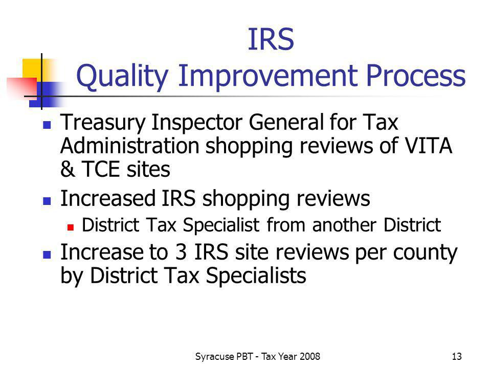Syracuse PBT - Tax Year IRS Quality Improvement Process Treasury Inspector General for Tax Administration shopping reviews of VITA & TCE sites Increased IRS shopping reviews District Tax Specialist from another District Increase to 3 IRS site reviews per county by District Tax Specialists