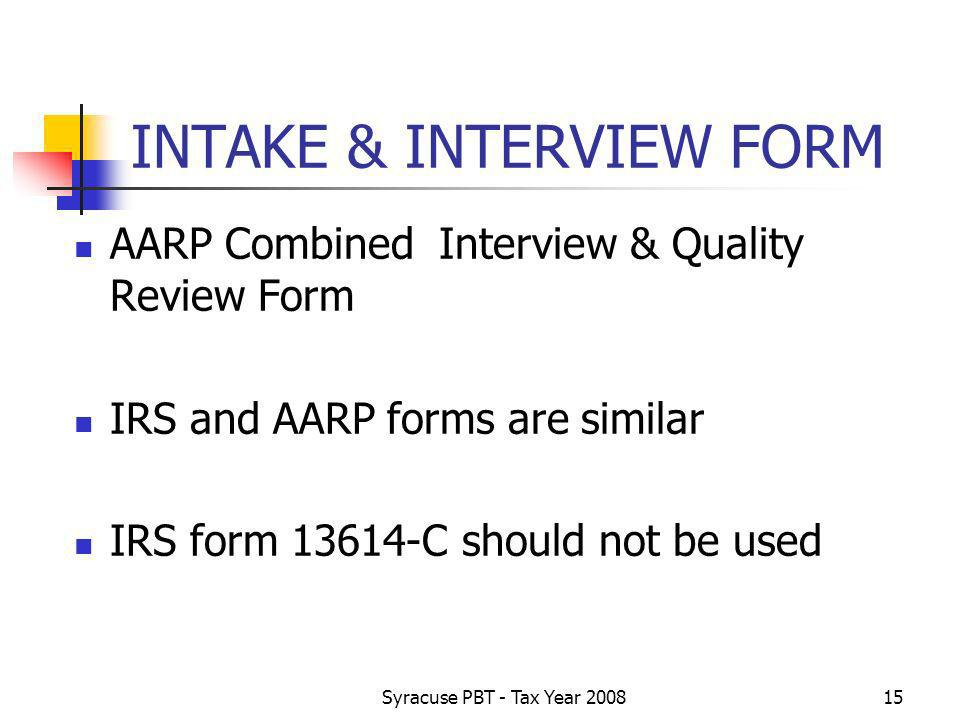 Syracuse PBT - Tax Year INTAKE & INTERVIEW FORM AARP Combined Interview & Quality Review Form IRS and AARP forms are similar IRS form C should not be used
