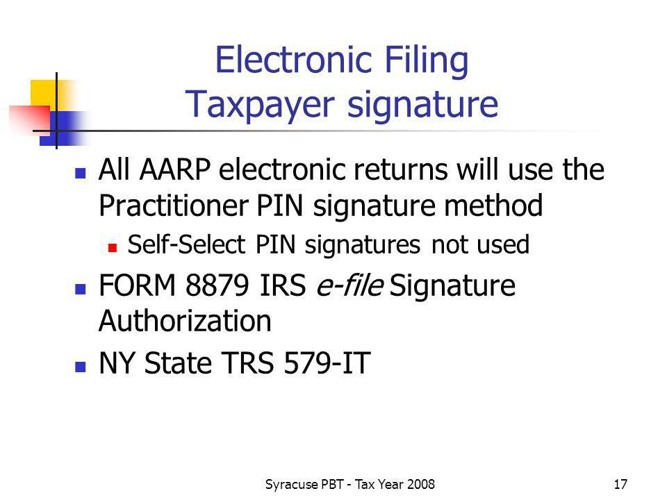 Syracuse PBT - Tax Year Electronic Filing Taxpayer signature All AARP electronic returns will use the Practitioner PIN signature method Self-Select PIN signatures not used FORM 8879 IRS e-file Signature Authorization NY State TRS 579-IT