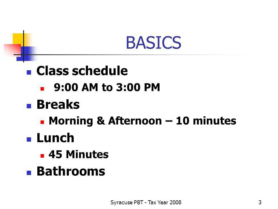 Syracuse PBT - Tax Year BASICS Class schedule 9:00 AM to 3:00 PM Breaks Morning & Afternoon – 10 minutes Lunch 45 Minutes Bathrooms