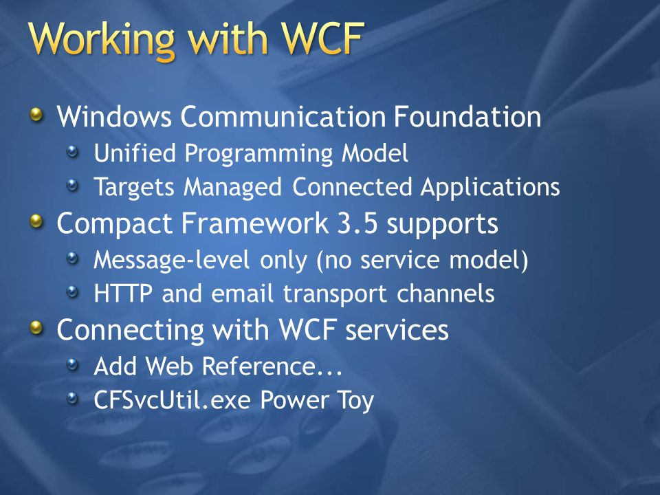 Windows Communication Foundation Unified Programming Model Targets Managed Connected Applications Compact Framework 3.5 supports Message-level only (n
