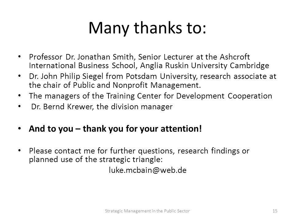 Many thanks to: Professor Dr. Jonathan Smith, Senior Lecturer at the Ashcroft International Business School, Anglia Ruskin University Cambridge Dr. Jo