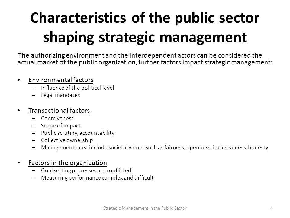Characteristics of the public sector shaping strategic management The authorizing environment and the interdependent actors can be considered the actu
