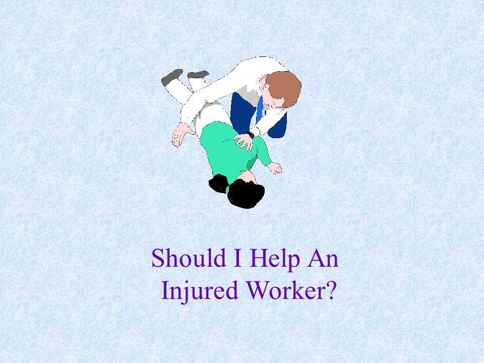 Should I Help An Injured Worker?
