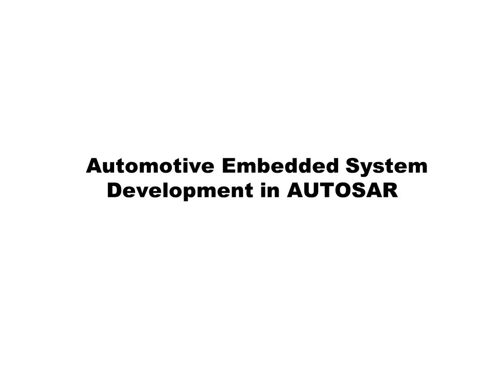 2 Contents What is AUTOSAR AUTOSAR from a Technical Point of View Example AUTOSAR System Automotive Embedded System Development in AUTOSAR