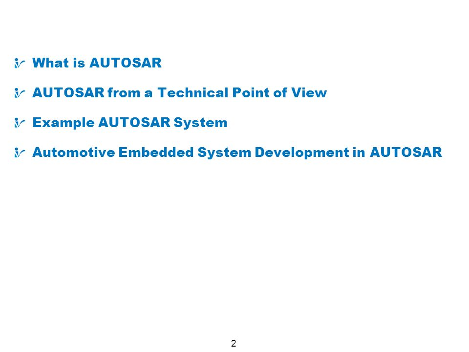 3 What is AUTOSAR AUTOSAR (AUTomotive Open System Architecture) De-facto standard, jointly developed by automobile manufacturers, suppliers and tool developers.