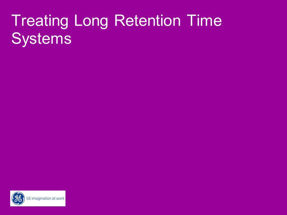 Treating Long Retention Time Systems (a.k.a.