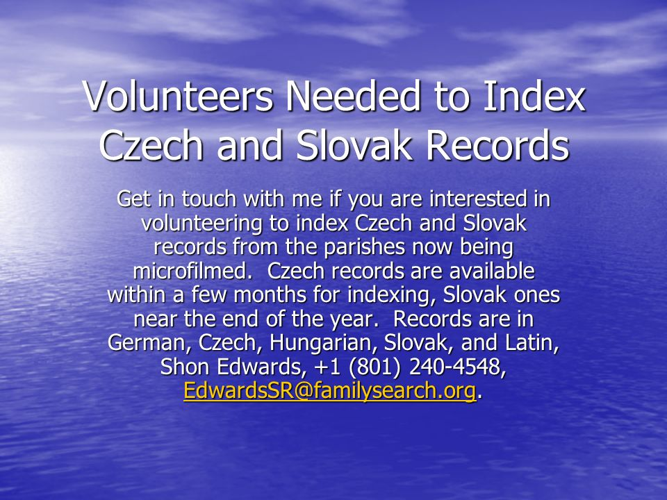 Volunteers Needed to Index Czech and Slovak Records Get in touch with me if you are interested in volunteering to index Czech and Slovak records from the parishes now being microfilmed.