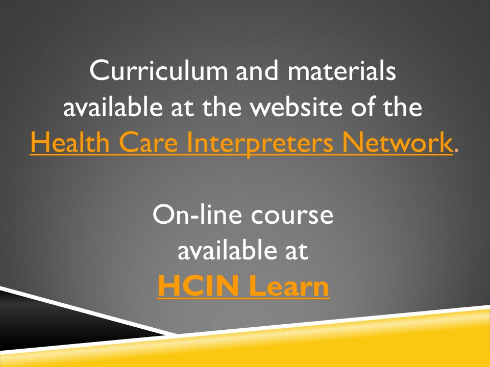 Curriculum and materials available at the website of the Health Care Interpreters Network.