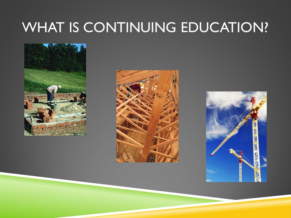 WHAT IS CONTINUING EDUCATION