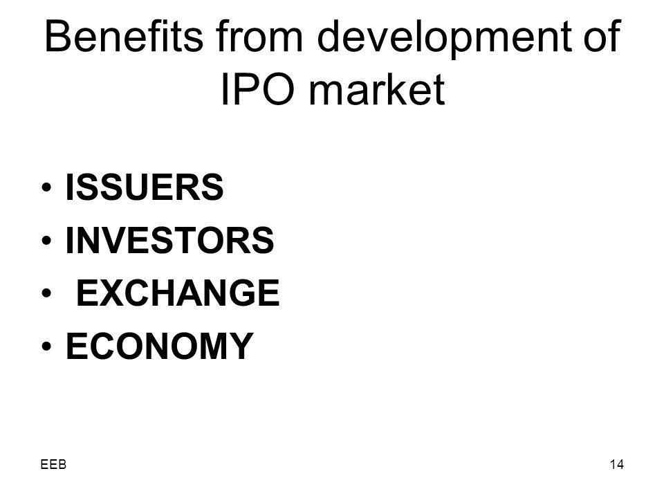 EEB14 Benefits from development of IPO market ISSUERS INVESTORS EXCHANGE ECONOMY
