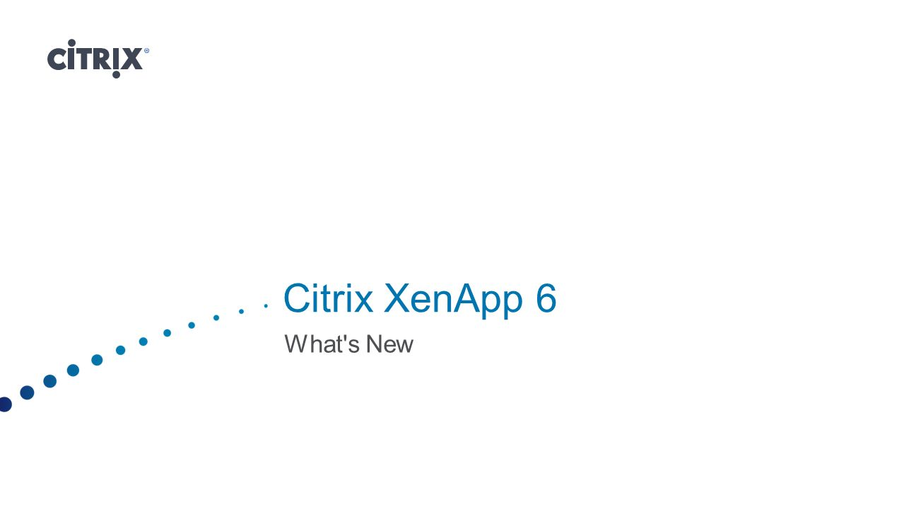 Citrix XenApp 6 What s New
