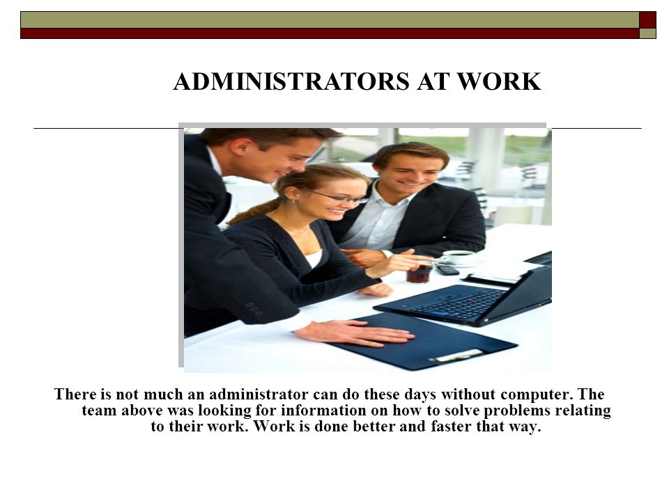 There is not much an administrator can do these days without computer. The team above was looking for information on how to solve problems relating to