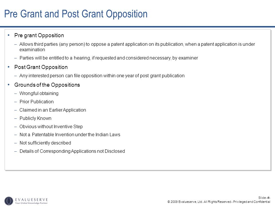 © 2009 Evalueserve, Ltd. All Rights Reserved - Privileged and Confidential Slide 15 Pre grant Opposition –Allows third parties (any person) to oppose