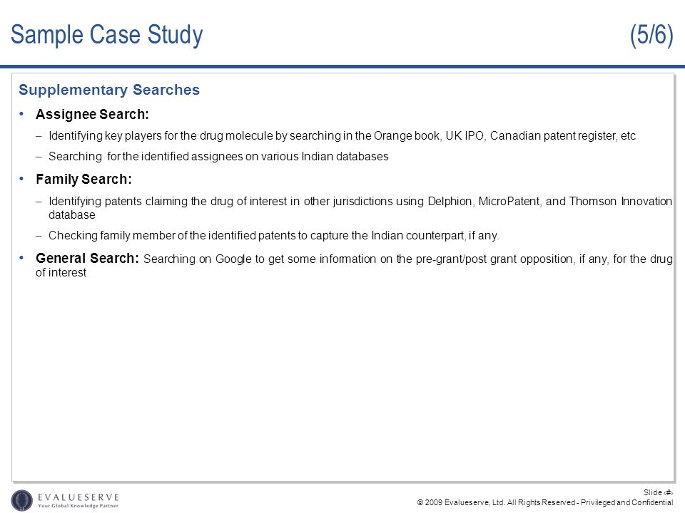 © 2009 Evalueserve, Ltd. All Rights Reserved - Privileged and Confidential Slide 34 Sample Case Study (5/6) Supplementary Searches Assignee Search: –I