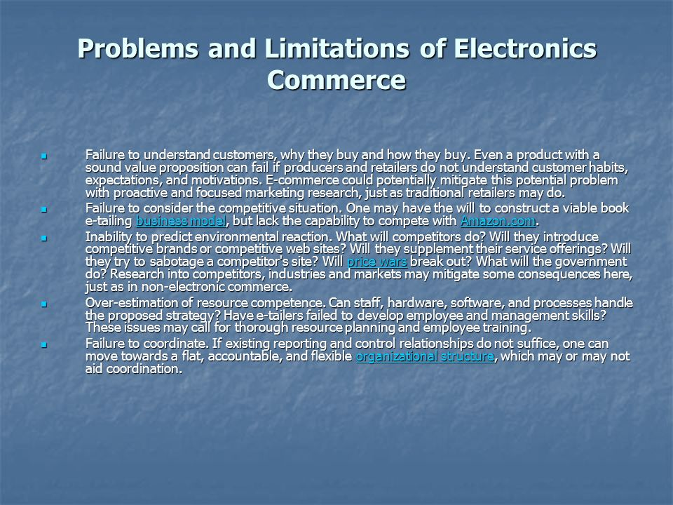 Problems and Limitations of Electronics Commerce Failure to understand customers, why they buy and how they buy.