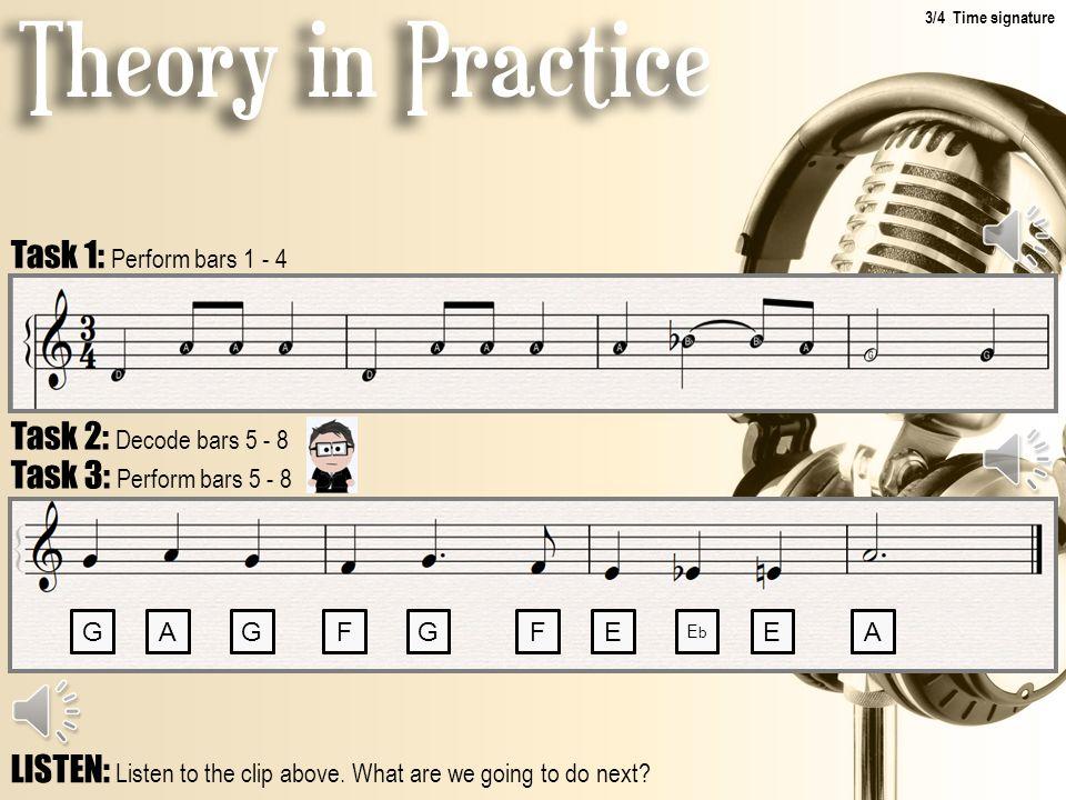 Task 1: Perform bars 1 - 4 Task 2: Decode bars 5 - 8 Task 3: Perform bars 5 - 8 GAGFGFE EbEb EA LISTEN: Listen to the clip above.
