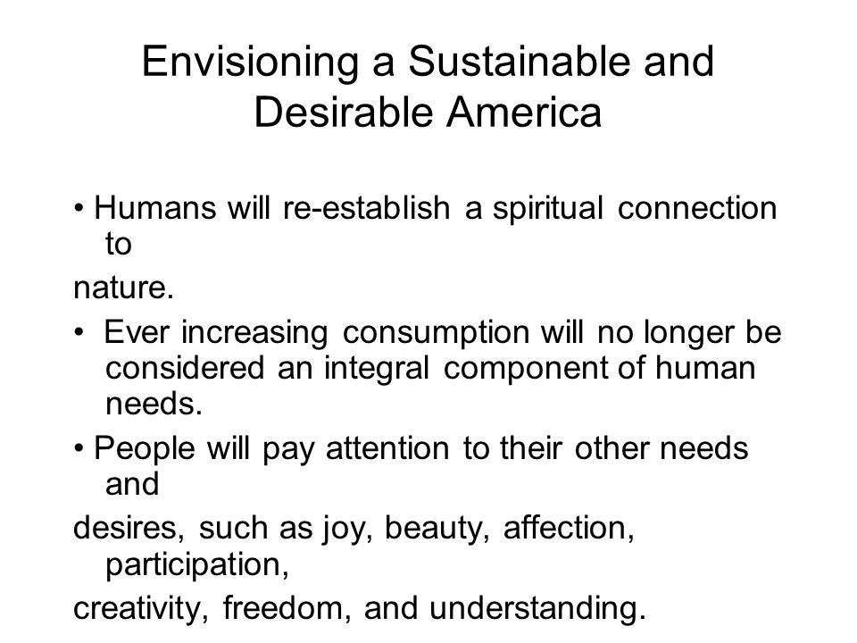 Envisioning a Sustainable and Desirable America Humans will re-establish a spiritual connection to nature.