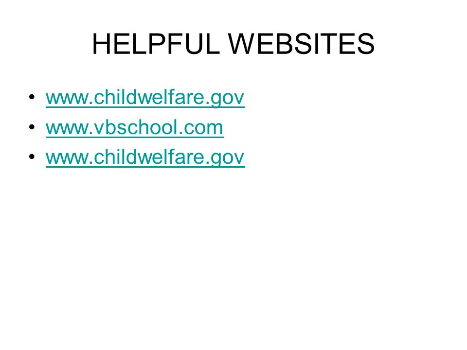 HELPFUL WEBSITES www.childwelfare.gov www.vbschool.com www.childwelfare.gov