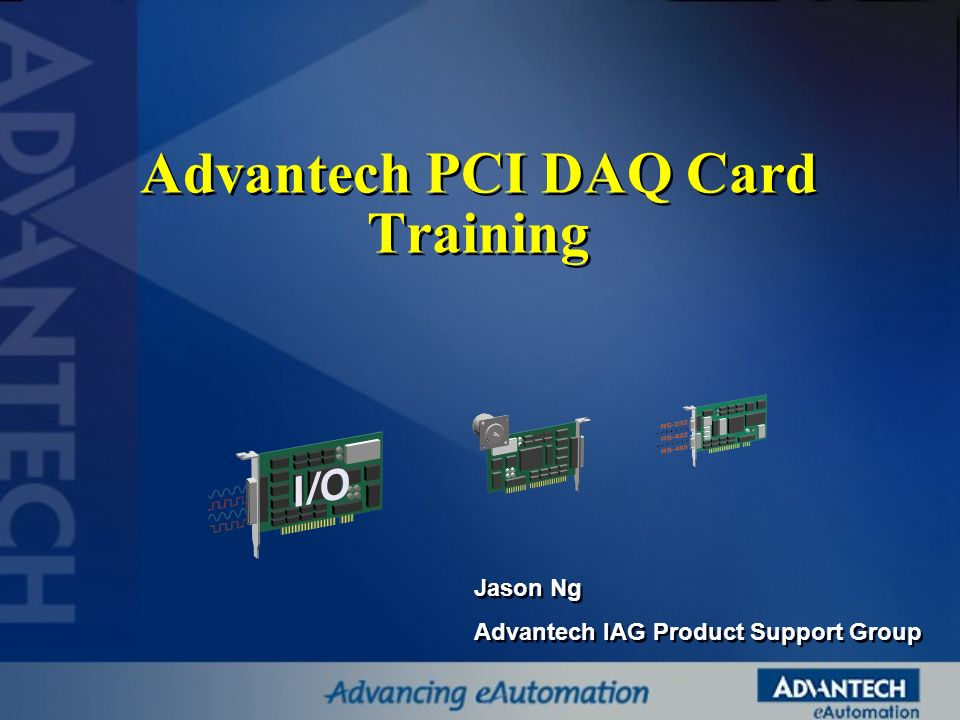 Advantech PCI DAQ Card Training Jason Ng Advantech IAG Product Support Group Jason Ng Advantech IAG Product Support Group