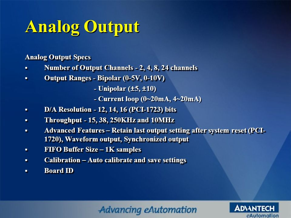 Analog Output Specs Number of Output Channels - 2, 4, 8, 24 channels Number of Output Channels - 2, 4, 8, 24 channels Output Ranges - Bipolar (0-5V, 0