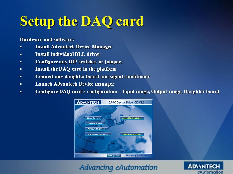 Setup the DAQ card Hardware and software: Install Advantech Device Manager Install Advantech Device Manager Install individual DLL driver Install indi