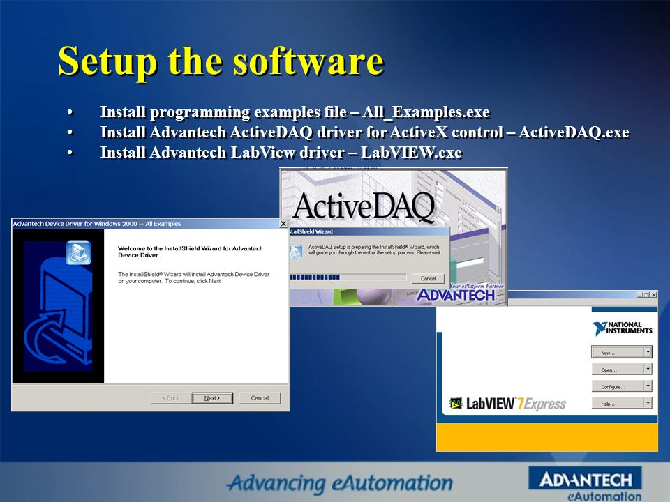 Setup the software Install programming examples file – All_Examples.exe Install Advantech ActiveDAQ driver for ActiveX control – ActiveDAQ.exe Install