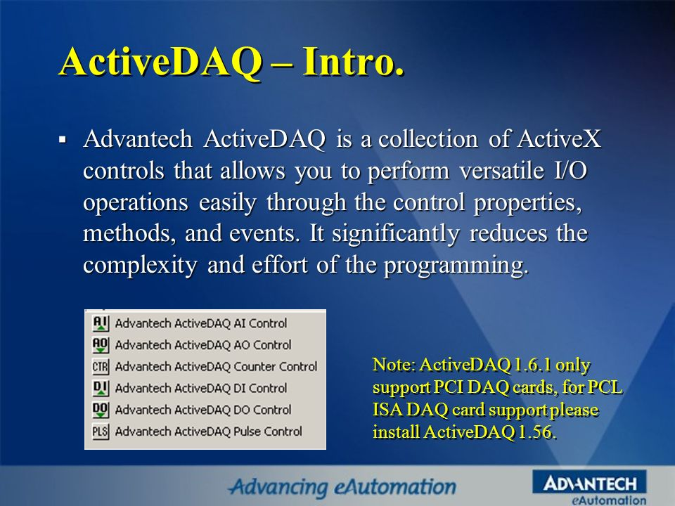 ActiveDAQ – Intro. Advantech ActiveDAQ is a collection of ActiveX controls that allows you to perform versatile I/O operations easily through the cont