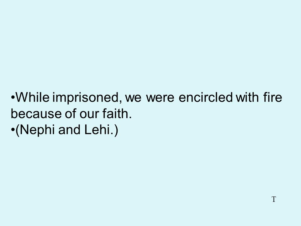 Our faith caused the prison to tumble. (Alma and Amulek.) T