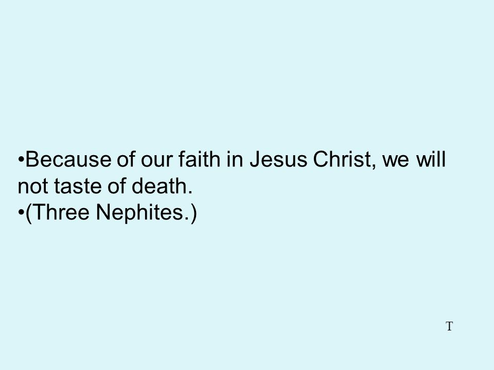 While imprisoned, we were encircled with fire because of our faith. (Nephi and Lehi.) T